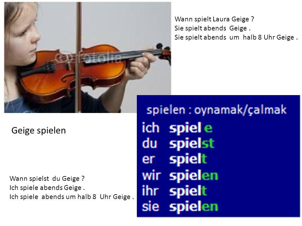 Geige spielen Wann spielt Laura Geige Sie spielt abends Geige .