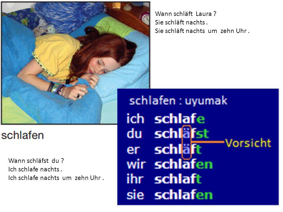 Wann schläft Laura Sie schläft nachts . Sie schläft nachts um zehn Uhr . Wann schläfst du
