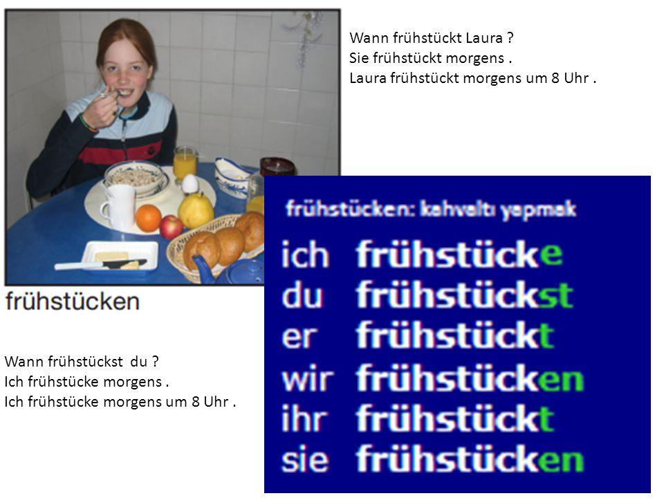 Wann frühstückt Laura Sie frühstückt morgens . Laura frühstückt morgens um 8 Uhr . Wann frühstückst du
