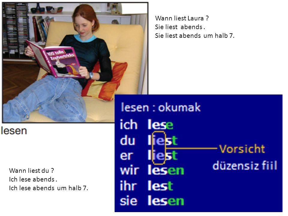 Wann liest Laura Sie liest abends . Sie liest abends um halb 7. Wann liest du Ich lese abends .