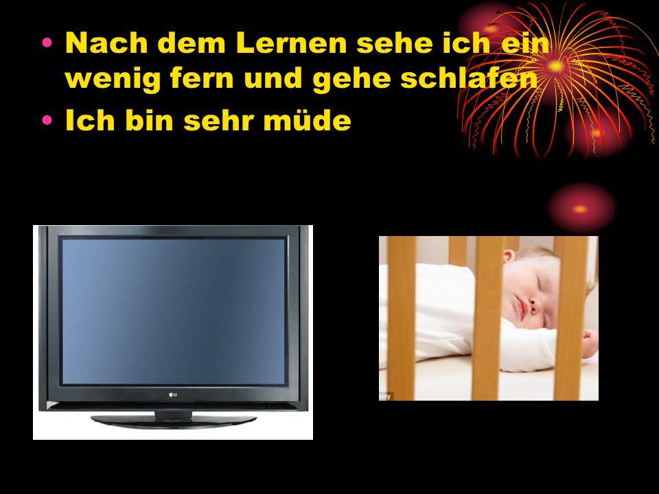 Nach dem Lernen sehe ich ein wenig fern und gehe schlafen
