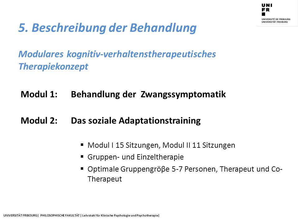 5. Beschreibung der Behandlung Modulares kognitiv-verhaltenstherapeutisches Therapiekonzept