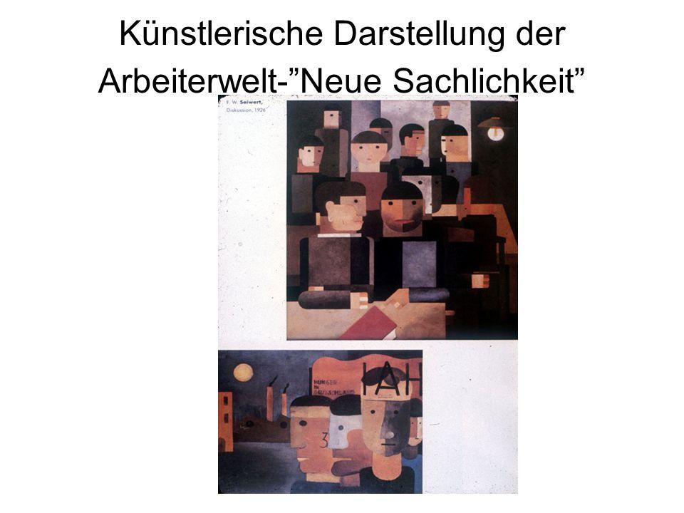 Künstlerische Darstellung der Arbeiterwelt- Neue Sachlichkeit