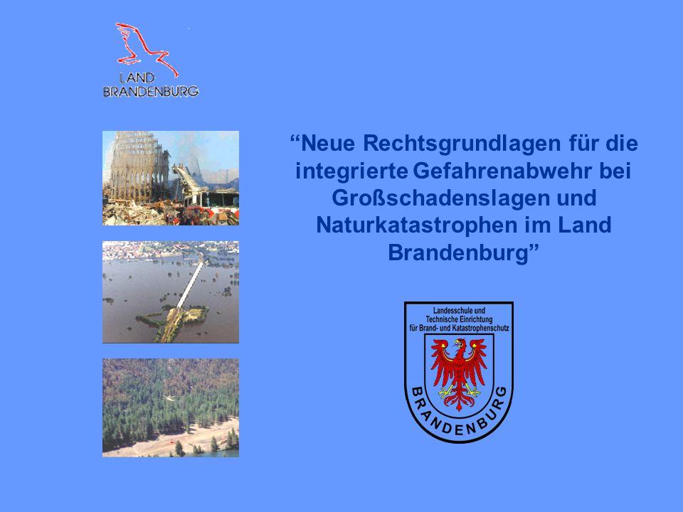 Neue Rechtsgrundlagen für die integrierte Gefahrenabwehr bei Großschadenslagen und Naturkatastrophen im Land Brandenburg