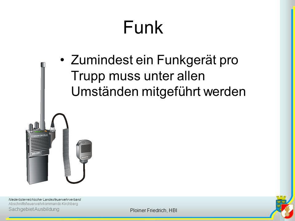 Funk Zumindest ein Funkgerät pro Trupp muss unter allen Umständen mitgeführt werden.