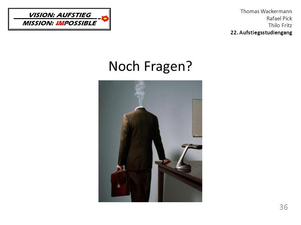 Noch Fragen 36 VISION: AUFSTIEG MISSION: IMPOSSIBLE Thomas Wackermann
