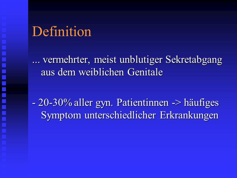 Definition ... vermehrter, meist unblutiger Sekretabgang aus dem weiblichen Genitale.