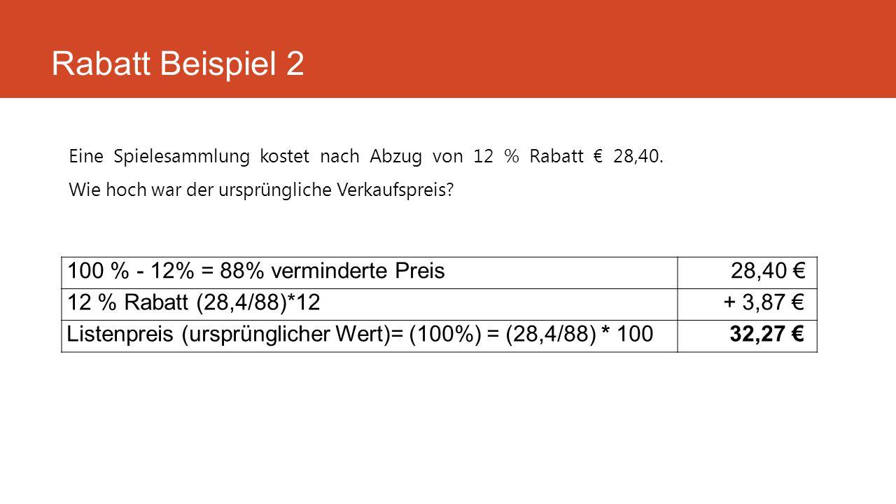 Rabatt Beispiel 2 100 % - 12% = 88% verminderte Preis 28,40 €