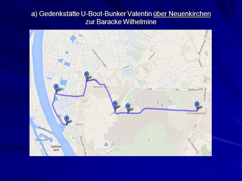 a) Gedenkstätte U-Boot-Bunker Valentin über Neuenkirchen zur Baracke Wilhelmine