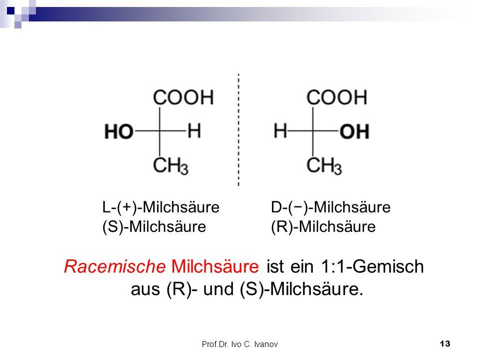 Racemische Milchsäure ist ein 1:1-Gemisch aus (R)- und (S)-Milchsäure.