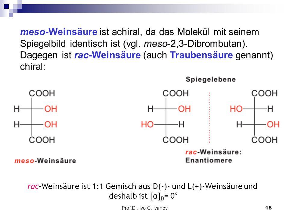 meso-Weinsäure ist achiral, da das Molekül mit seinem Spiegelbild identisch ist (vgl. meso-2,3-Dibrombutan). Dagegen ist rac-Weinsäure (auch Traubensäure genannt) chiral: