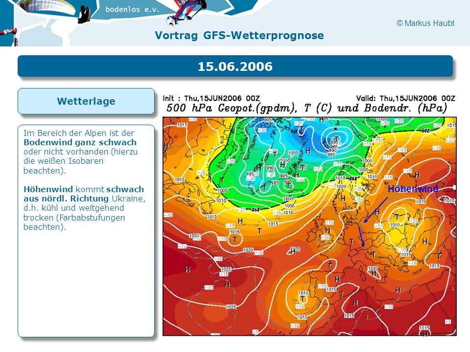 15.06.2006 Wetterlage. Im Bereich der Alpen ist der Bodenwind ganz schwach oder nicht vorhanden (hierzu die weißen Isobaren beachten).