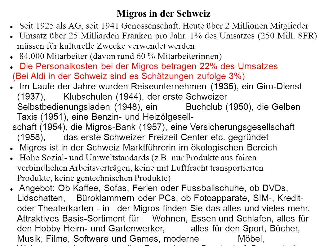 Migros in der Schweiz Seit 1925 als AG, seit 1941 Genossenschaft. Heute über 2 Millionen Mitglieder.