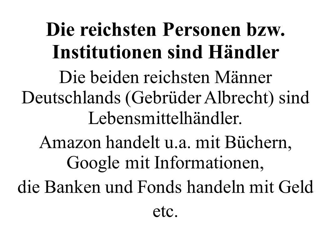 Die reichsten Personen bzw. Institutionen sind Händler