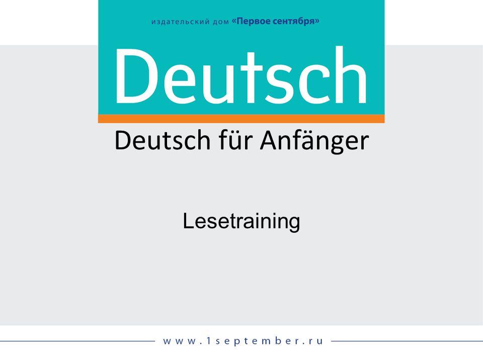 Deutsch für Anfänger Lesetraining Siehe: DEUTSCH, 04/2014, S. 29