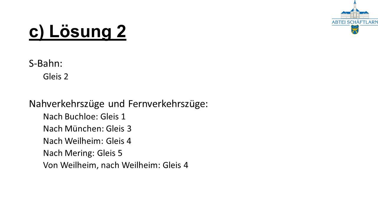 c) Lösung 2 S-Bahn: Nahverkehrszüge und Fernverkehrszüge: Gleis 2