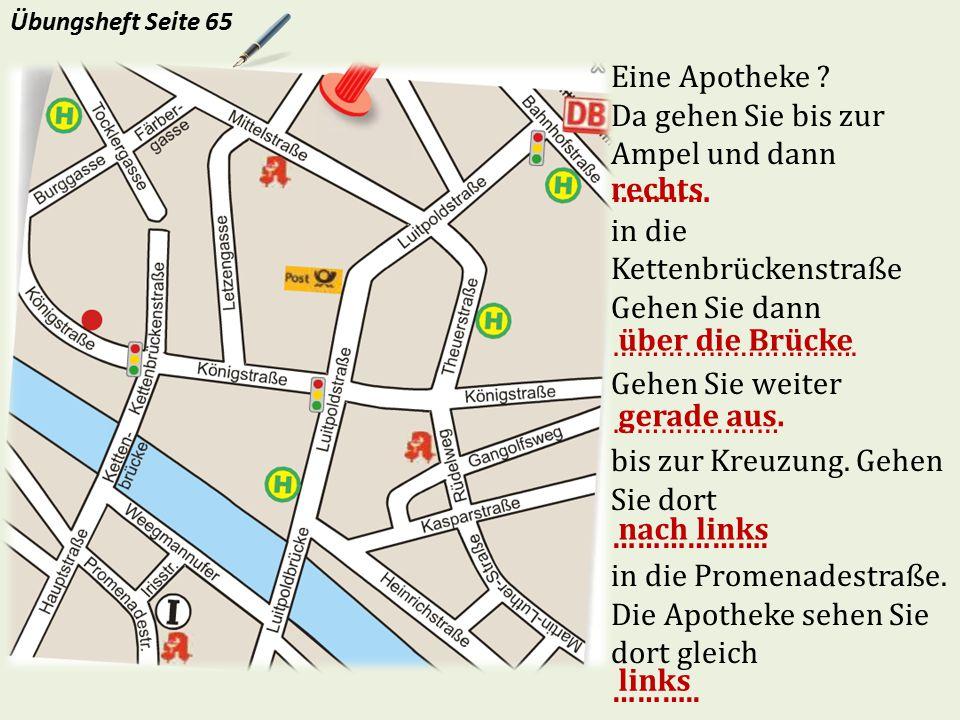 Da gehen Sie bis zur Ampel und dann ………… in die Kettenbrückenstraße