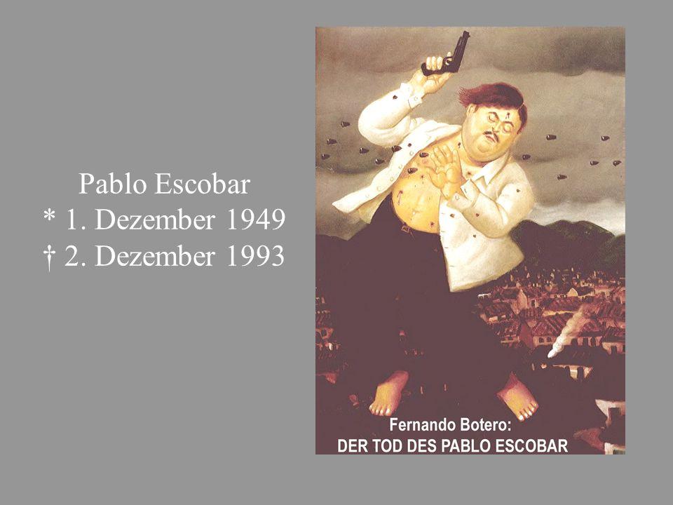 Pablo Escobar * 1. Dezember 1949 † 2. Dezember 1993