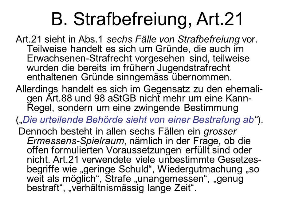 B. Strafbefreiung, Art.21