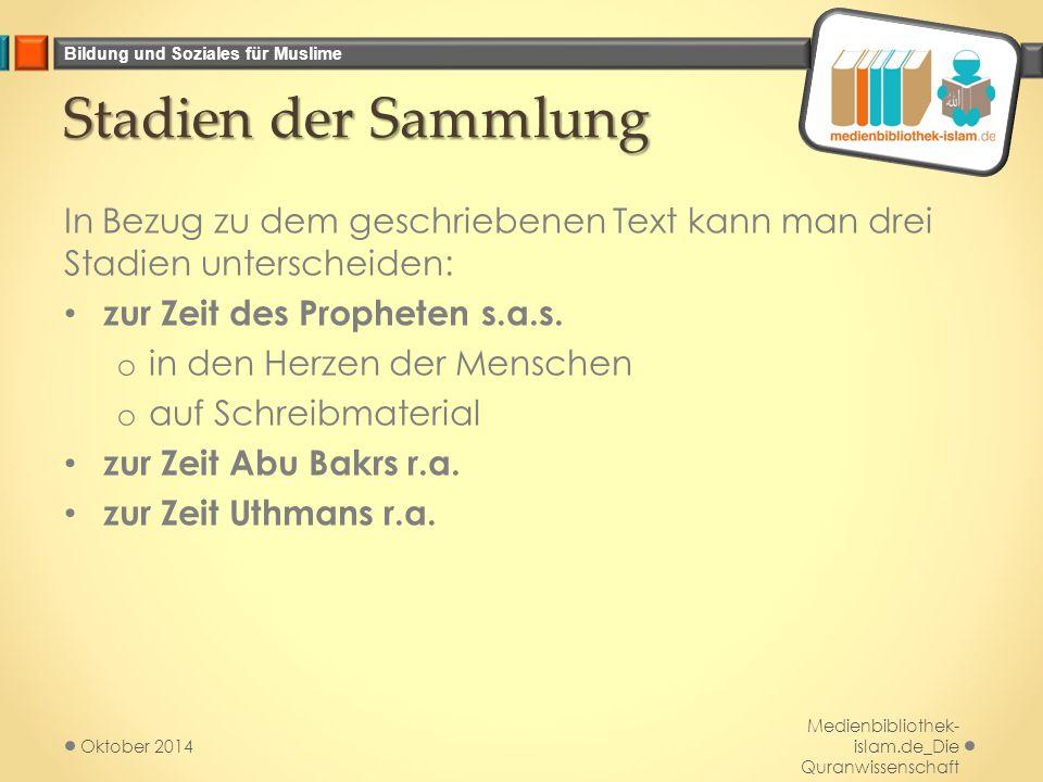 Stadien der Sammlung In Bezug zu dem geschriebenen Text kann man drei Stadien unterscheiden: zur Zeit des Propheten s.a.s.