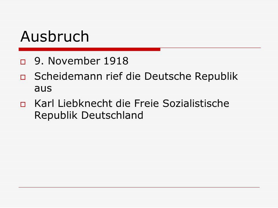 Ausbruch 9. November 1918 Scheidemann rief die Deutsche Republik aus