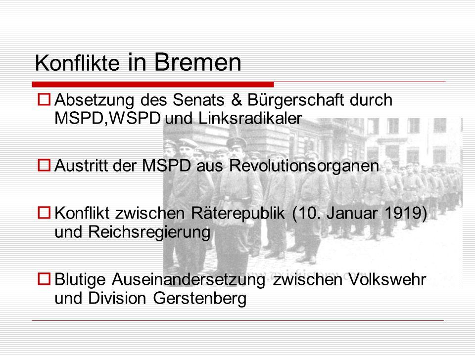 Konflikte in Bremen Absetzung des Senats & Bürgerschaft durch MSPD,WSPD und Linksradikaler. Austritt der MSPD aus Revolutionsorganen.