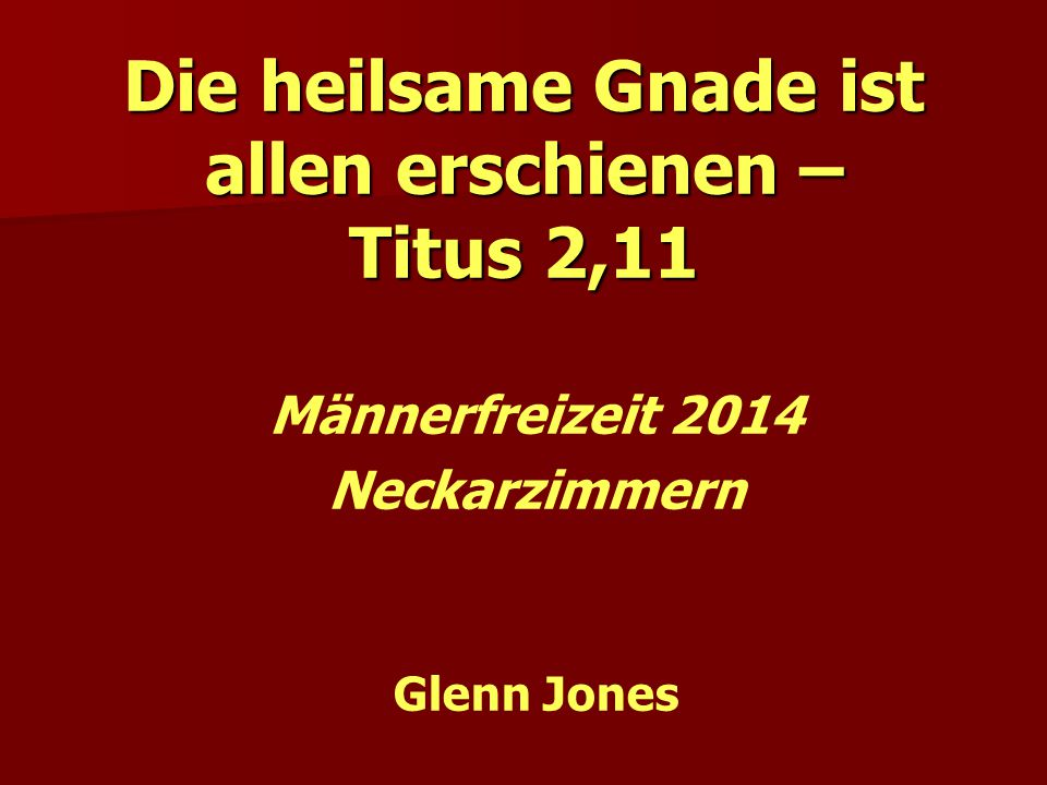 Die heilsame Gnade ist allen erschienen – Titus 2,11