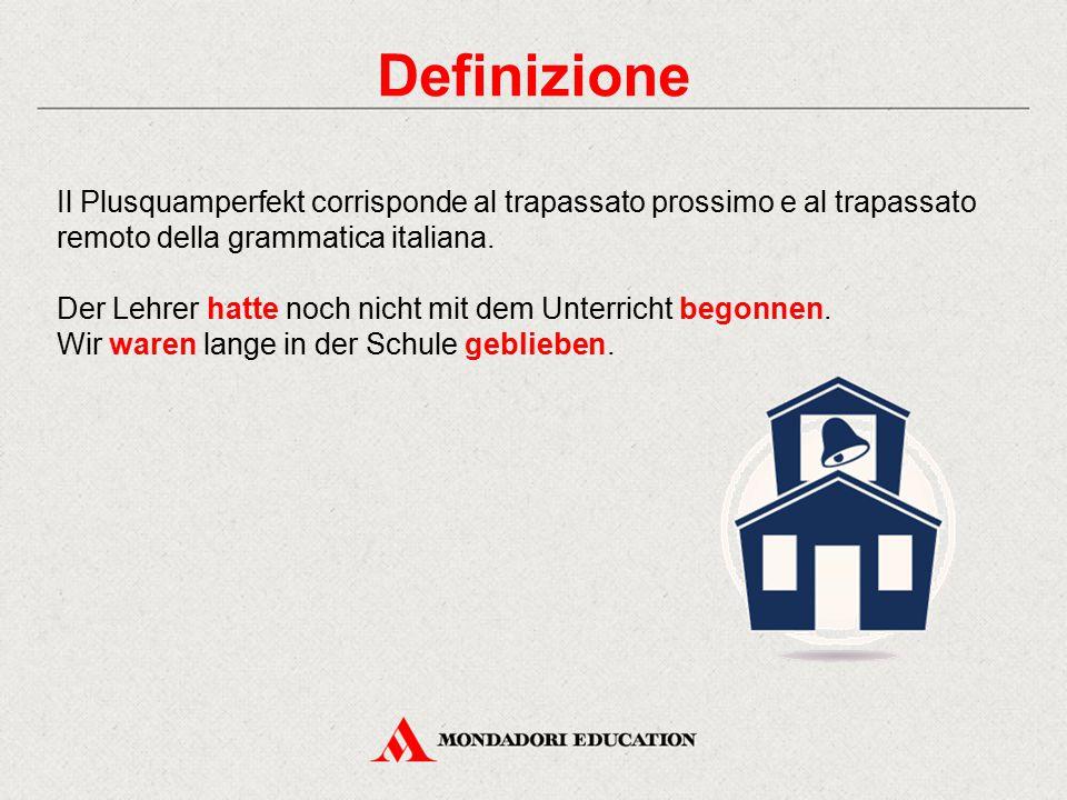 Definizione Il Plusquamperfekt corrisponde al trapassato prossimo e al trapassato remoto della grammatica italiana.