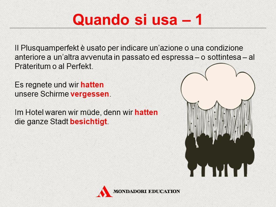 Quando si usa – 1 Il Plusquamperfekt è usato per indicare un'azione o una condizione.