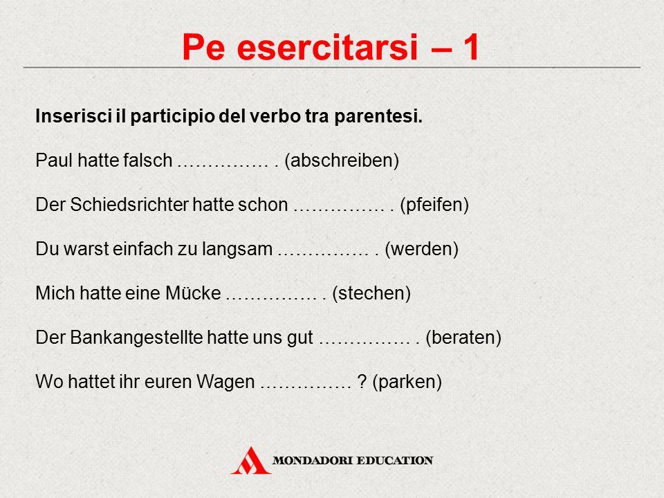 Pe esercitarsi – 1 Inserisci il participio del verbo tra parentesi.