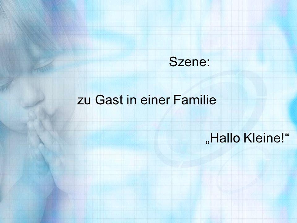 """Szene: zu Gast in einer Familie """"Hallo Kleine!"""
