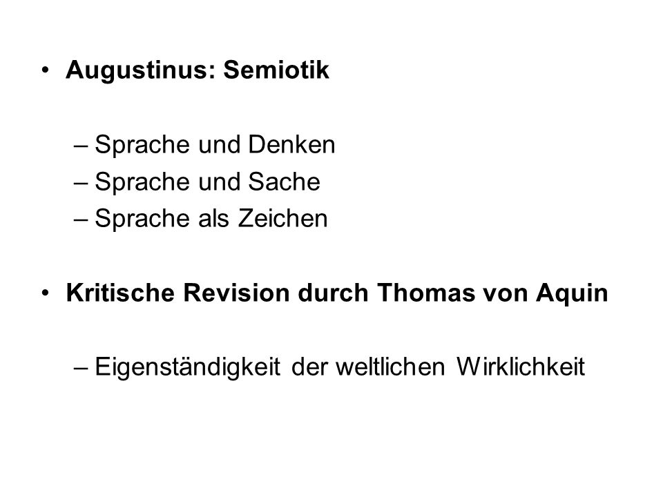 Augustinus: Semiotik Sprache und Denken. Sprache und Sache. Sprache als Zeichen. Kritische Revision durch Thomas von Aquin.