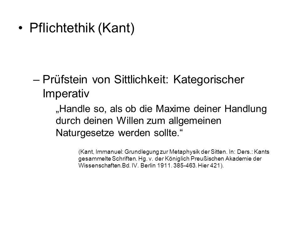 Pflichtethik (Kant) Prüfstein von Sittlichkeit: Kategorischer Imperativ.