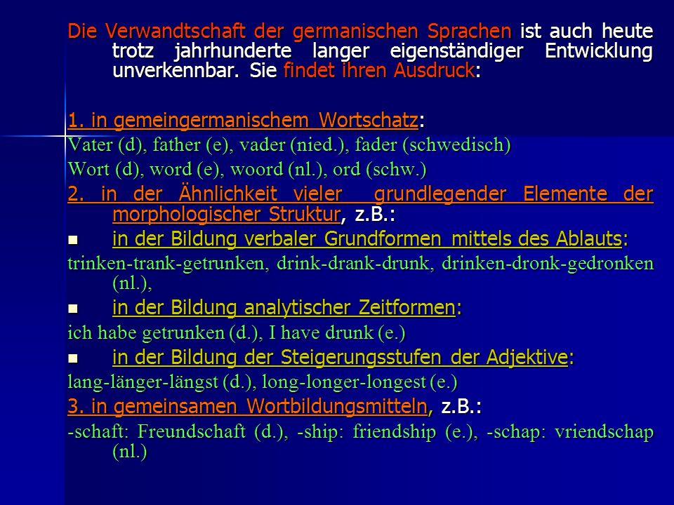 Die Verwandtschaft der germanischen Sprachen ist auch heute trotz jahrhunderte langer eigenständiger Entwicklung unverkennbar. Sie findet ihren Ausdruck:
