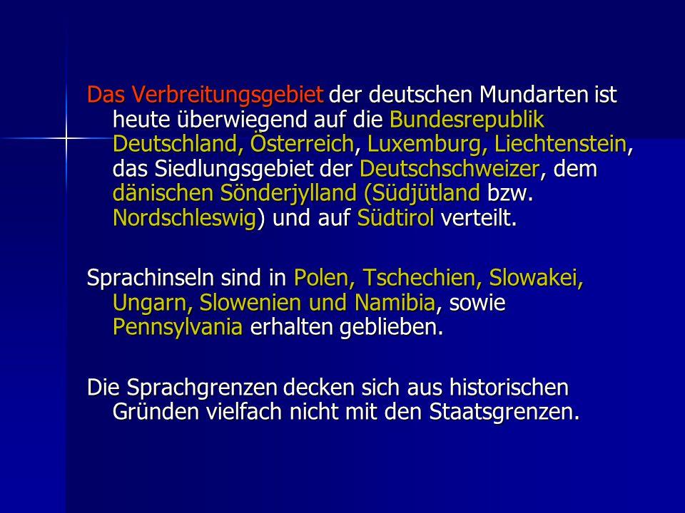 Das Verbreitungsgebiet der deutschen Mundarten ist heute überwiegend auf die Bundesrepublik Deutschland, Österreich, Luxemburg, Liechtenstein, das Siedlungsgebiet der Deutschschweizer, dem dänischen Sönderjylland (Südjütland bzw. Nordschleswig) und auf Südtirol verteilt.