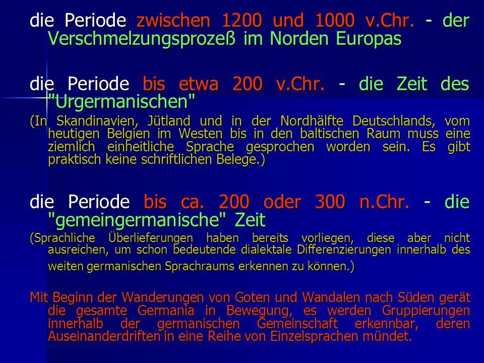 die Periode bis etwa 200 v.Chr. - die Zeit des Urgermanischen