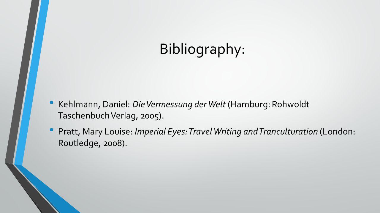 Bibliography: Kehlmann, Daniel: Die Vermessung der Welt (Hamburg: Rohwoldt Taschenbuch Verlag, 2005).