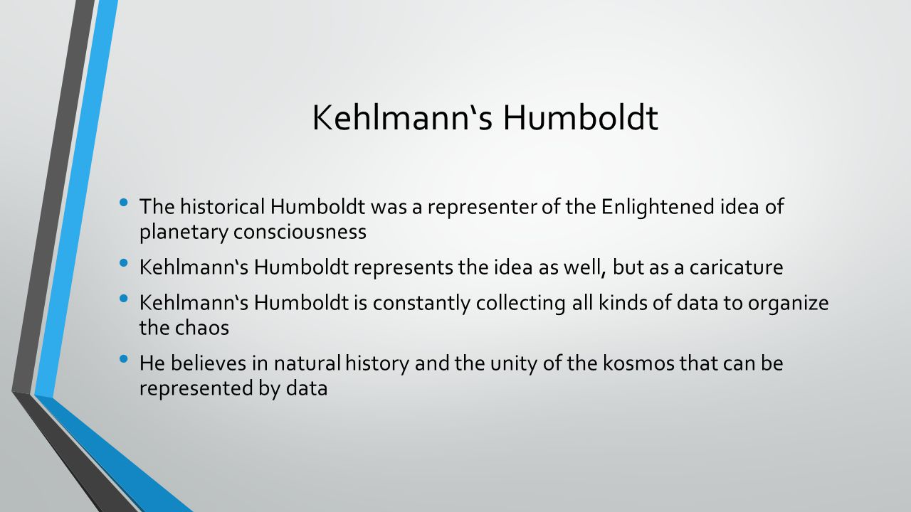 Kehlmann's Humboldt The historical Humboldt was a representer of the Enlightened idea of planetary consciousness.