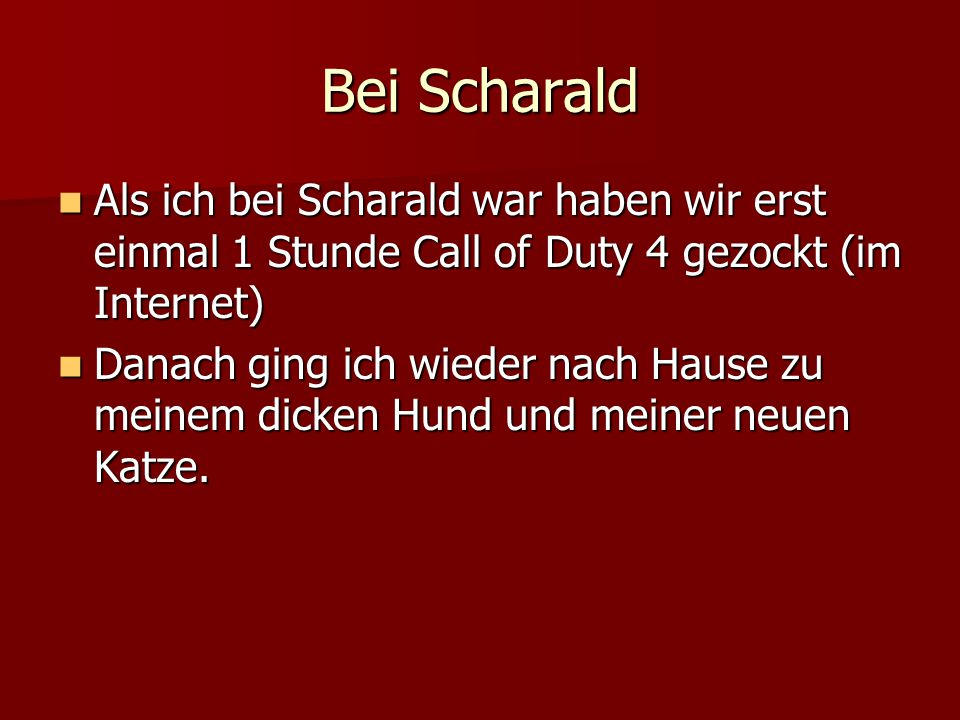 Bei Scharald Als ich bei Scharald war haben wir erst einmal 1 Stunde Call of Duty 4 gezockt (im Internet)