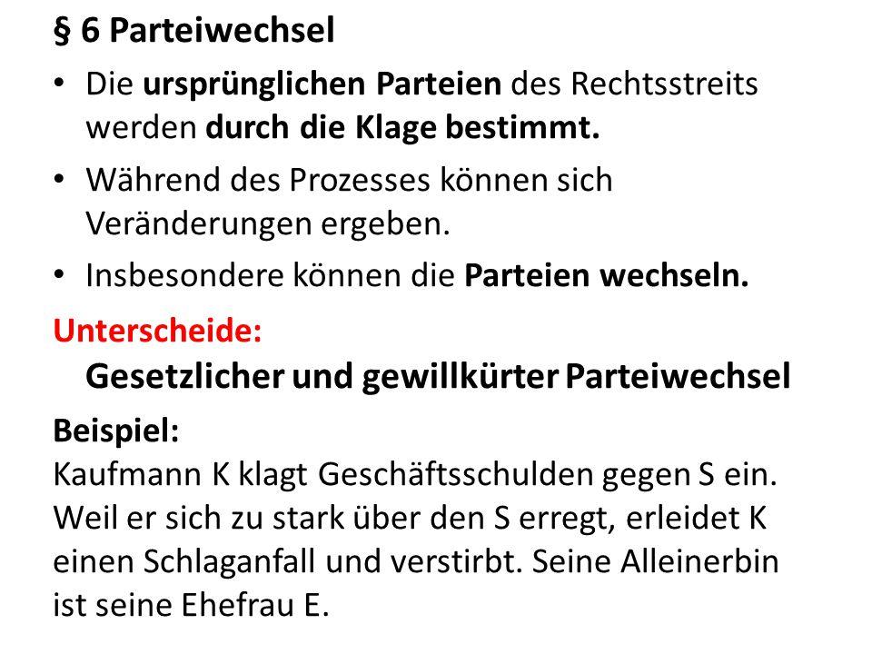 § 6 Parteiwechsel Die ursprünglichen Parteien des Rechtsstreits werden durch die Klage bestimmt.