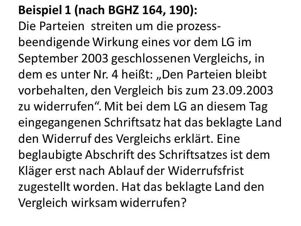 Beispiel 1 (nach BGHZ 164, 190): Die Parteien streiten um die prozess-beendigende Wirkung eines vor dem LG im September 2003 geschlossenen Vergleichs, in dem es unter Nr.