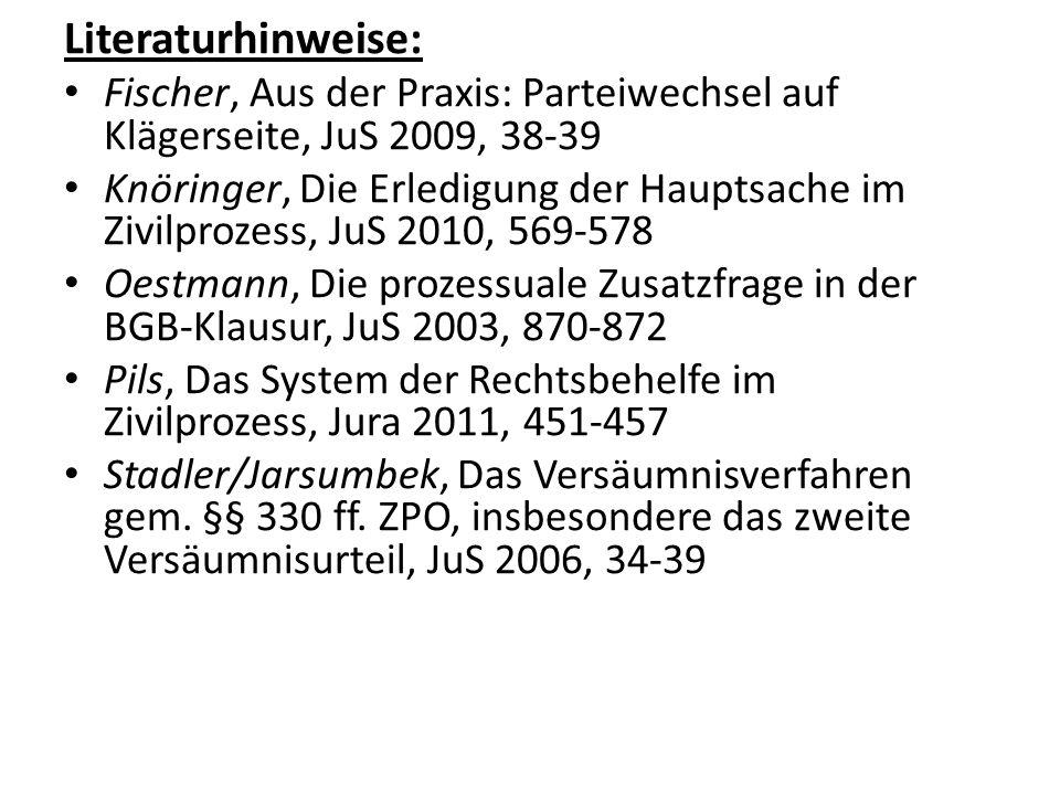 Literaturhinweise: Fischer, Aus der Praxis: Parteiwechsel auf Klägerseite, JuS 2009, 38-39.