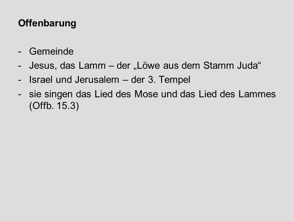"""Offenbarung Gemeinde. Jesus, das Lamm – der """"Löwe aus dem Stamm Juda Israel und Jerusalem – der 3. Tempel."""