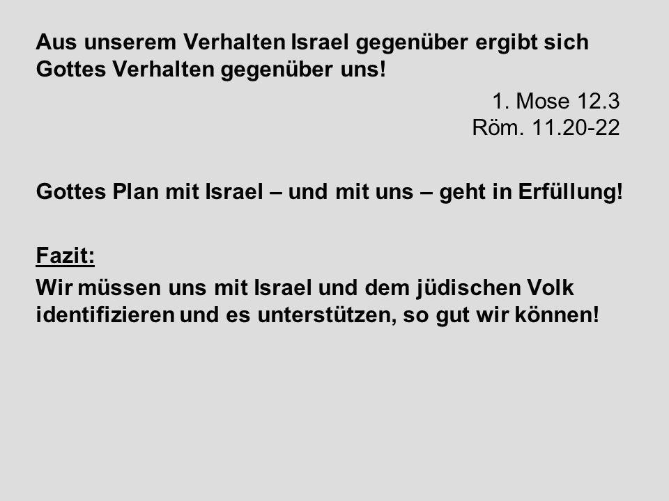 Aus unserem Verhalten Israel gegenüber ergibt sich Gottes Verhalten gegenüber uns!