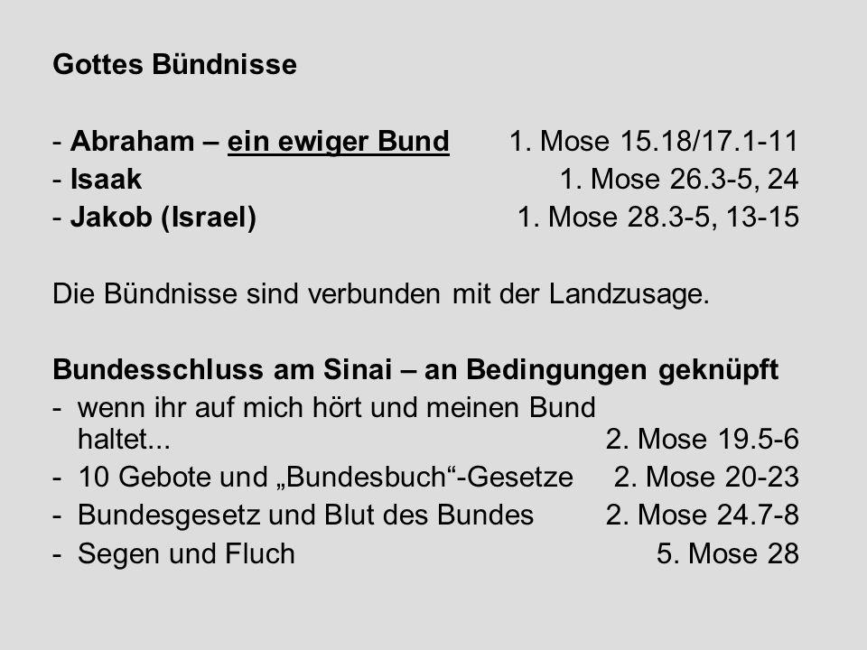 Gottes Bündnisse Abraham – ein ewiger Bund 1. Mose 15.18/17.1-11. Isaak 1. Mose 26.3-5, 24. Jakob (Israel) 1. Mose 28.3-5, 13-15.