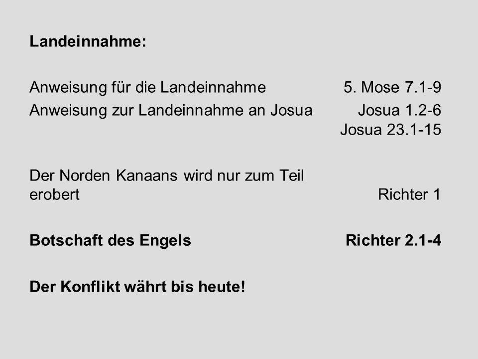 Landeinnahme: Anweisung für die Landeinnahme 5. Mose 7.1-9. Anweisung zur Landeinnahme an Josua Josua 1.2-6 Josua 23.1-15.