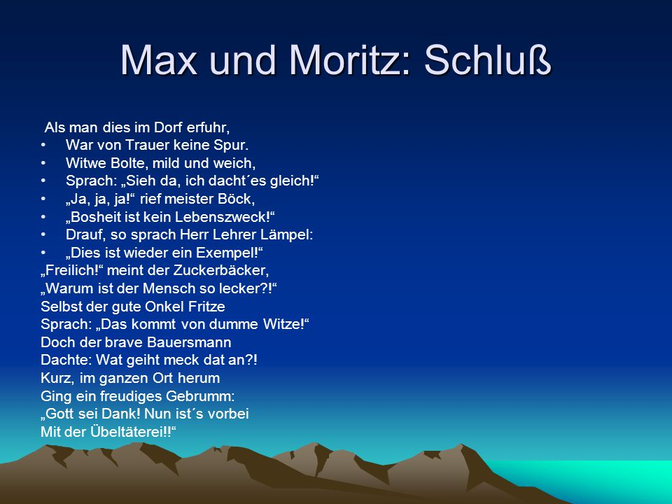 Max und Moritz: Schluß Als man dies im Dorf erfuhr,