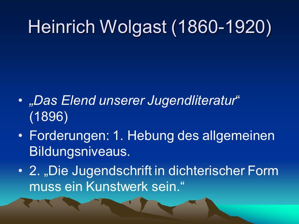 """Heinrich Wolgast (1860-1920) """"Das Elend unserer Jugendliteratur (1896) Forderungen: 1. Hebung des allgemeinen Bildungsniveaus."""