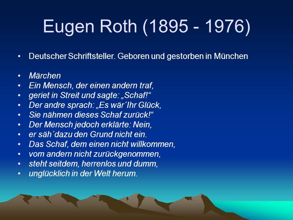 Eugen Roth (1895 - 1976) Deutscher Schriftsteller. Geboren und gestorben in München. Märchen. Ein Mensch, der einen andern traf,