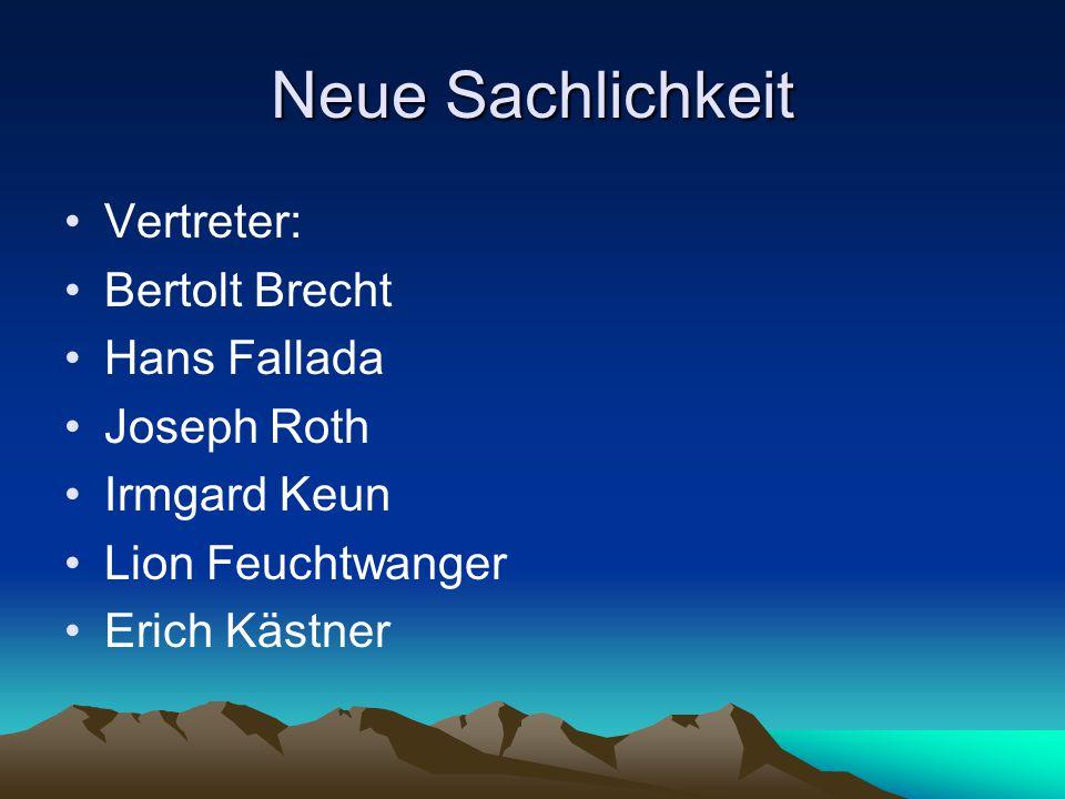 Neue Sachlichkeit Vertreter: Bertolt Brecht Hans Fallada Joseph Roth